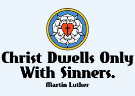 Christ Dwells Only With Sinners.